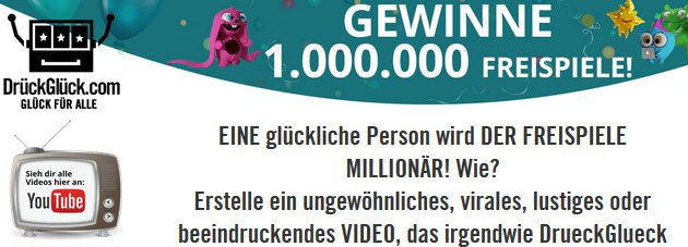 Weitere Informationen zuBei DrückGlück zum Freispiele Millionär dank Video werden/DrueckGlueck